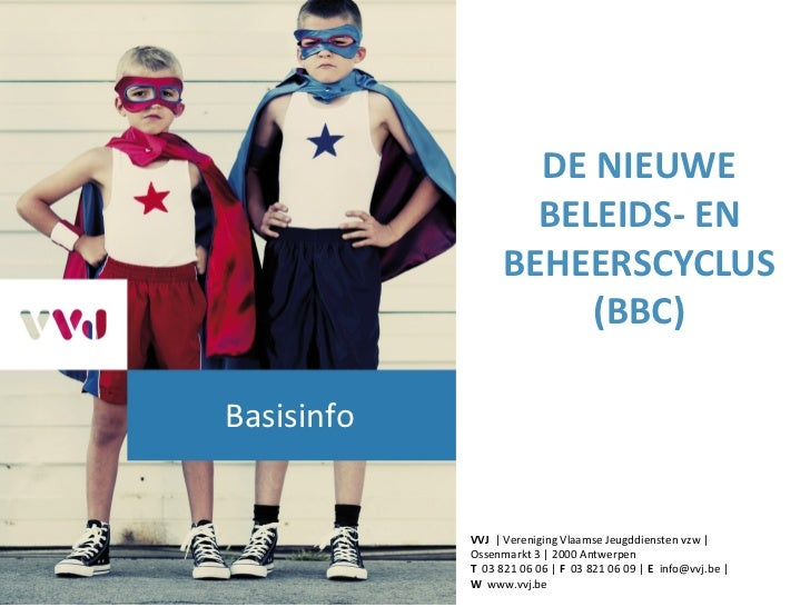 DE NIEUWE                    BELEIDS- EN                  BEHEERSCYCLUS                       (BBC)Basisinfo            VV...