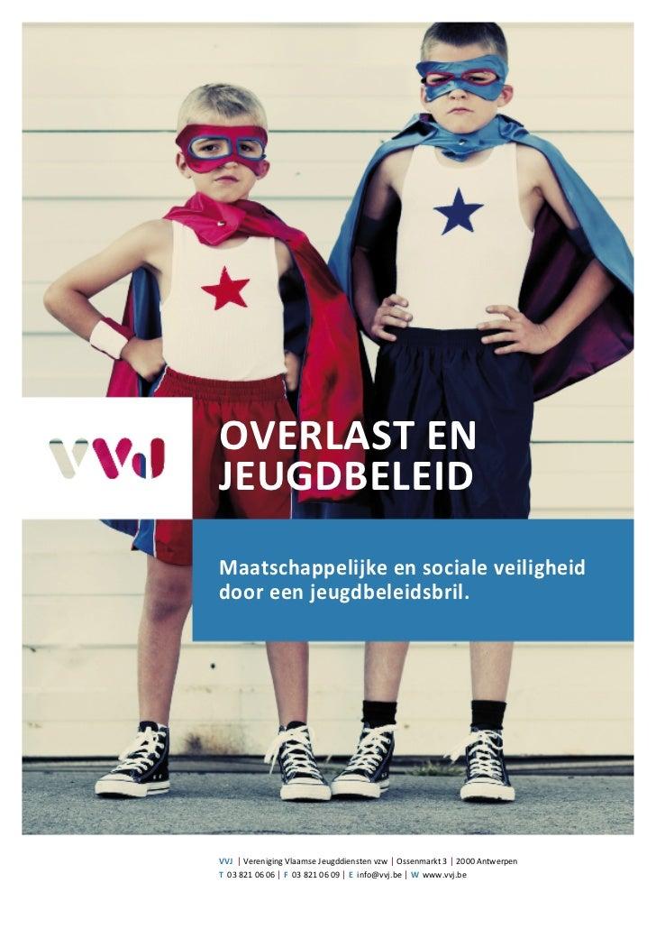OVERLAST ENJEUGDBELEIDMaatschappelijke en sociale veiligheiddoor een jeugdbeleidsbril.VVJ   Vereniging Vlaamse Jeugddienst...
