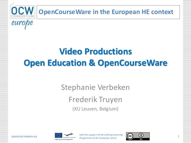 Video Productions Open Education & OpenCourseWare Stephanie Verbeken Frederik Truyen (KU Leuven, Belgium) OpenCourseWare i...