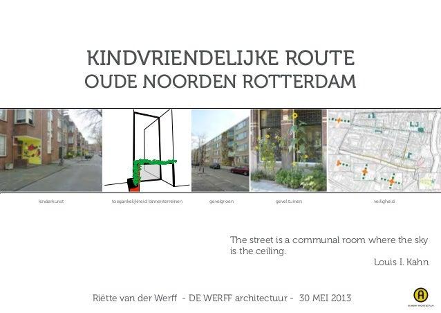 KINDVRIENDELIJKE ROUTEOUDE NOORDEN ROTTERDAMRiëtte van der Werff - DE WERFF architectuur - 30 MEI 201320 Kindvriendelijke ...