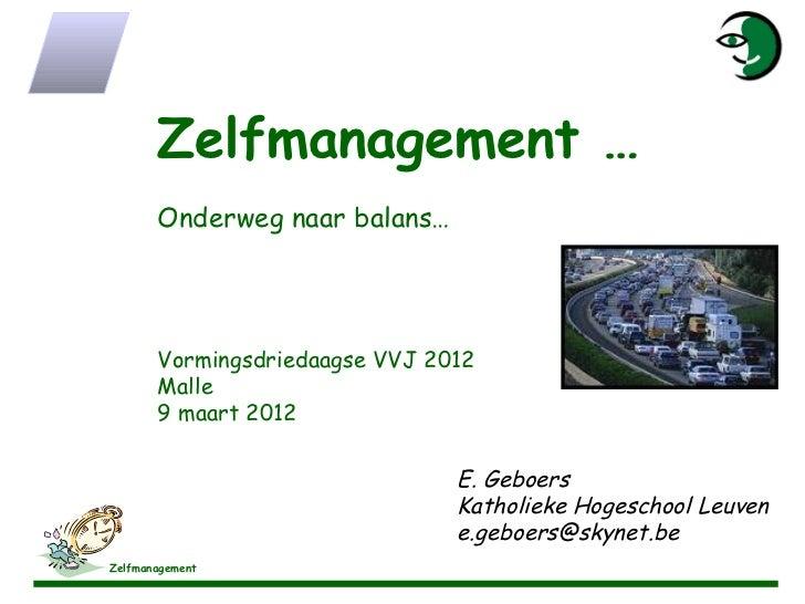 Zelfmanagement …       Onderweg naar balans…       Vormingsdriedaagse VVJ 2012       Malle       9 maart 2012             ...