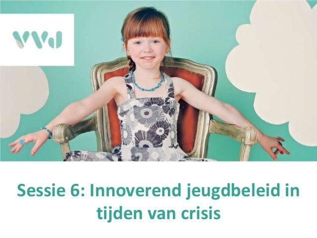 Sessie 6: Innoverend jeugdbeleid intijden van crisis