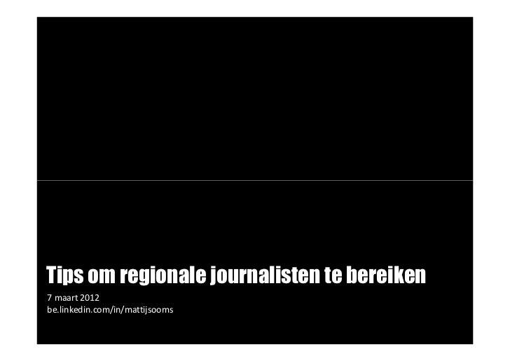Belang regioTips om regionale journalisten te bereiken7 maart 2012be.linkedin.com/in/mattijsooms