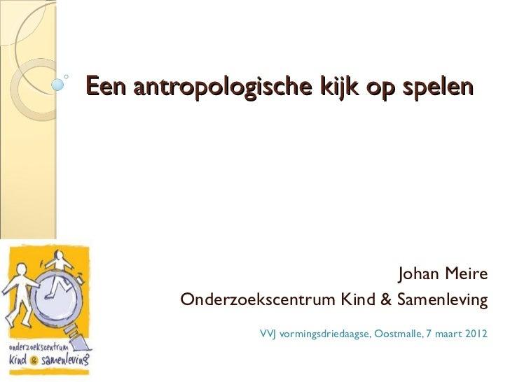 Een antropologische kijk op spelen                                 Johan Meire        Onderzoekscentrum Kind & Samenleving...