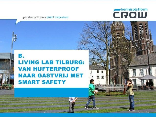 B. LIVING LAB TILBURG: VAN HUFTERPROOF NAAR GASTVRIJ MET SMART SAFETY