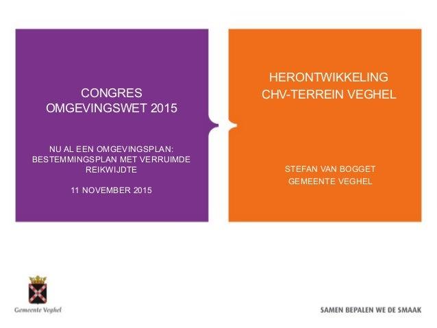 CONGRES OMGEVINGSWET 2015 NU AL EEN OMGEVINGSPLAN: BESTEMMINGSPLAN MET VERRUIMDE REIKWIJDTE 11 NOVEMBER 2015 HERONTWIKKELI...