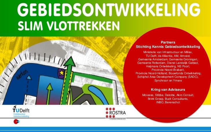 PartnersStichting Kennis Gebiedsontwikkeling      Ministerie van Infrastructuur en Milieu,        TU Delft, de Alliantie, ...