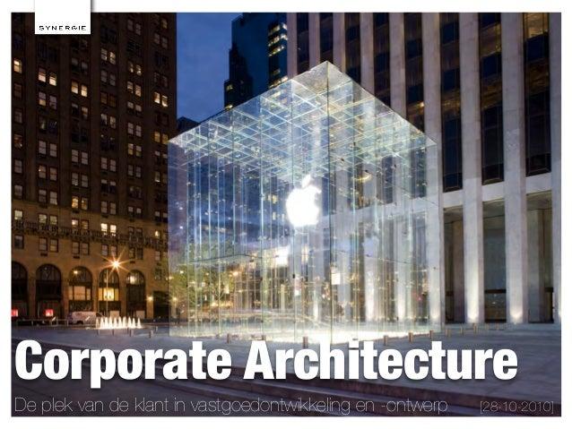 Corporate Architecture De plek van de klant in vastgoedontwikkeling en -ontwerp [28-10-2010]