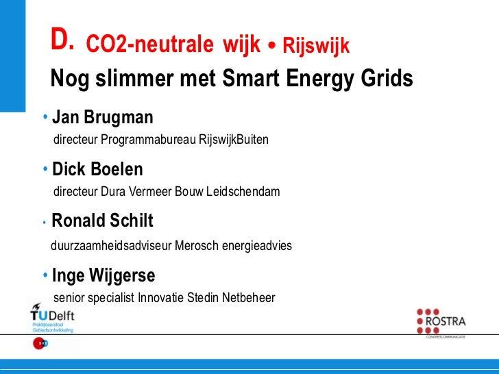 D. CO2-neutrale wijk  Rijswijk    Nog slimmer met Smart Energy Grids• Jan Brugman    directeur Programmabureau RijswijkBu...