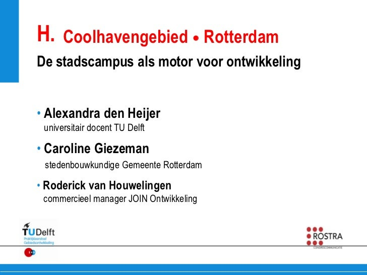 H. Coolhavengebied  RotterdamDe stadscampus als motor voor ontwikkeling• Alexandra den Heijer universitair docent TU Delf...