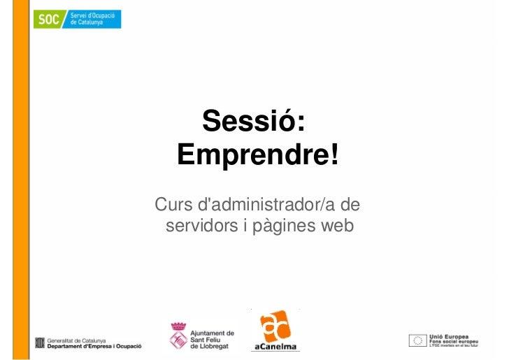 Sessió:  Emprendre!Curs dadministrador/a de servidors i pàgines web