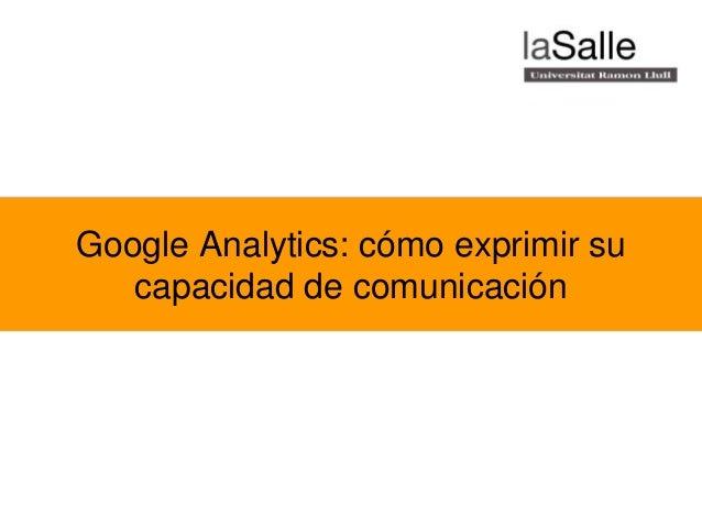 Google Analytics: cómo exprimir su capacidad de comunicación