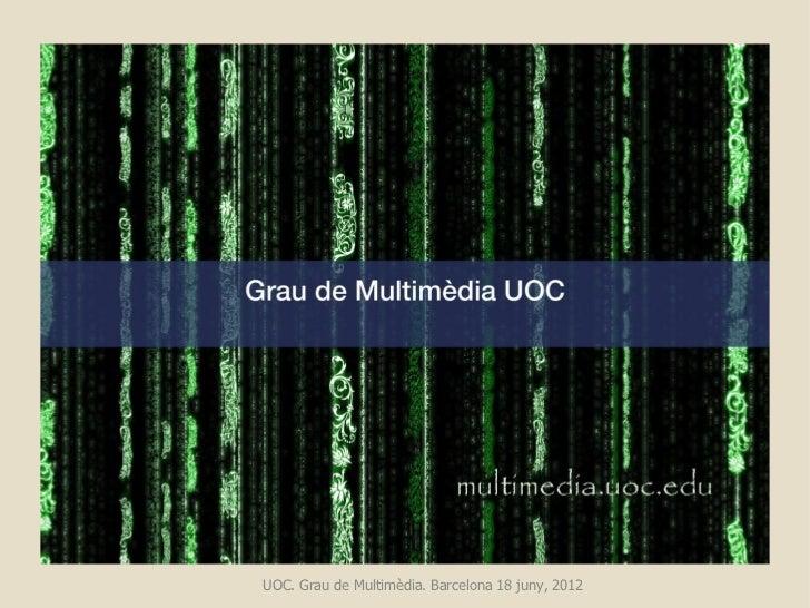 UOC. Grau de Multimèdia. Barcelona 18 juny, 2012