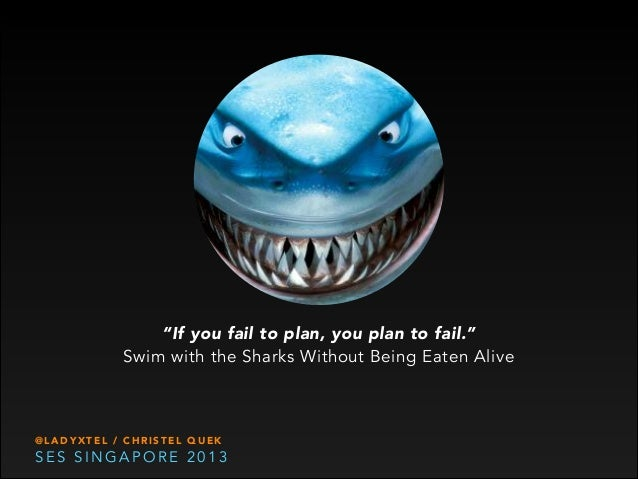 """If you fail to plan, you plan to fail."" Swim with the Sharks Without Being Eaten Alive  @LADYXTEL / CHRISTEL QUEK  SES SI..."