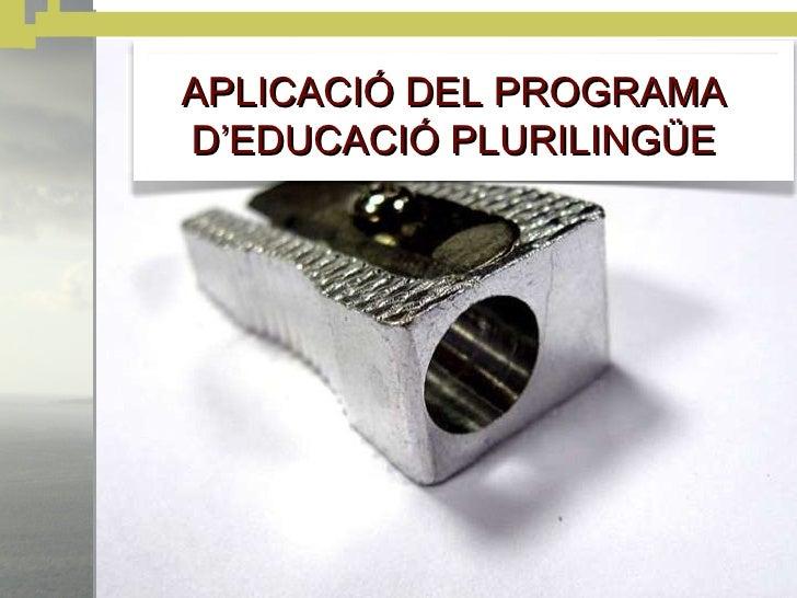 APLICACIÓ DEL PROGRAMA D'EDUCACIÓ PLURILINGÜE