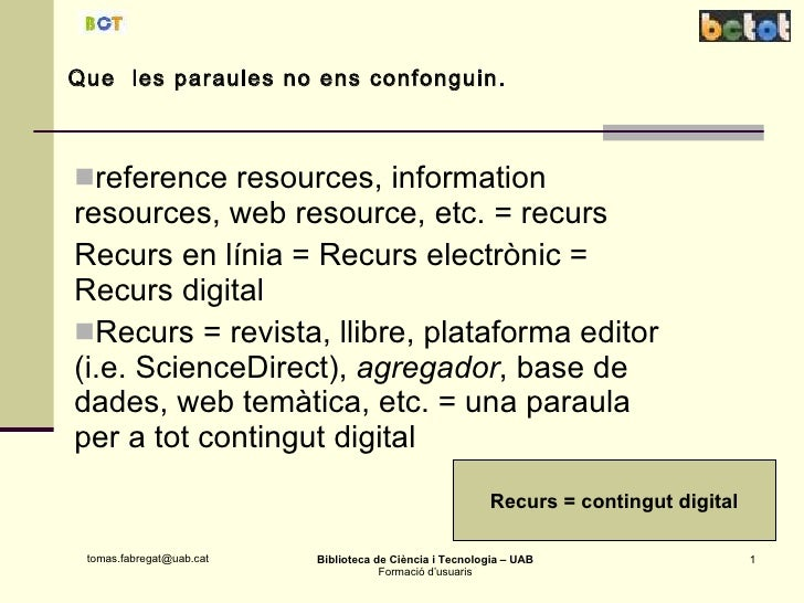 Que  les paraules no ens confonguin. <ul><li>reference resources, information resources, web resource, etc. = recurs </li>...
