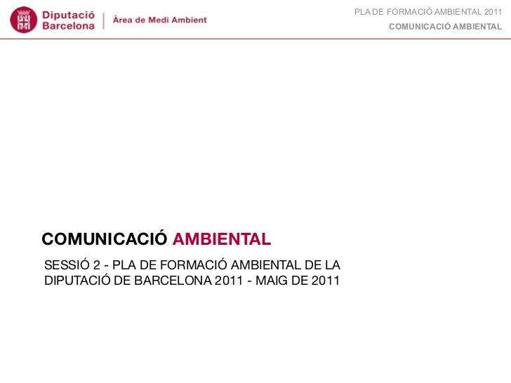 PLA DE FORMACIÓ AMBIENTAL 2011                                                   COMUNICACIÓ AMBIENTALCOMUNICACIÓ AMBIENTA...
