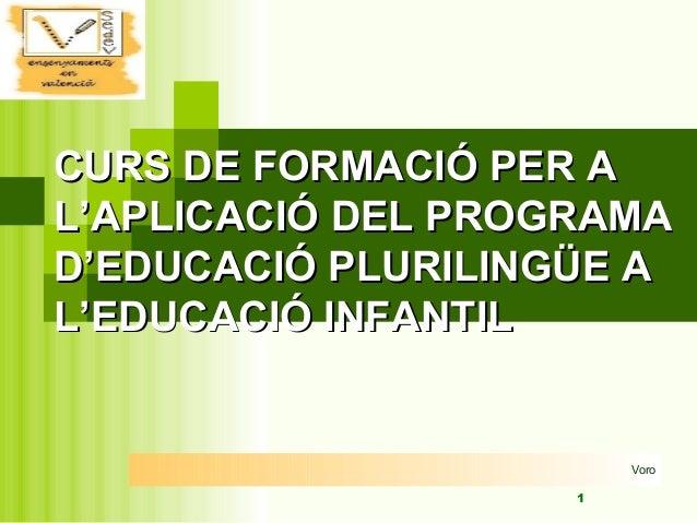 1 CURS DE FORMACIÓ PER ACURS DE FORMACIÓ PER A L'APLICACIÓ DEL PROGRAMAL'APLICACIÓ DEL PROGRAMA D'EDUCACIÓ PLURILINGÜE AD'...