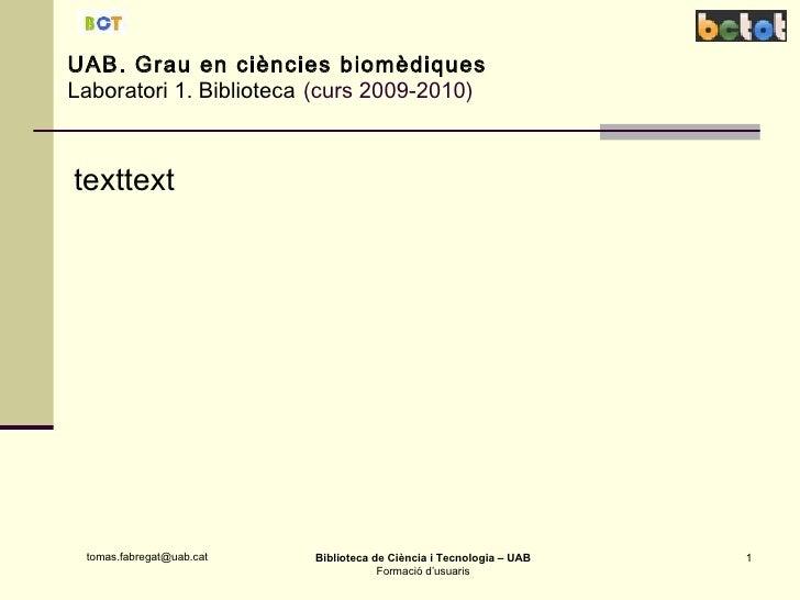 UAB. Grau en ciències biomèdiques Laboratori 1. Biblioteca   (curs 2009-2010) texttext