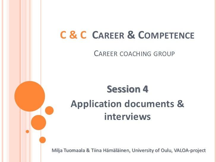 C & C  Career & CompetenceCareercoachinggroup<br />Session 4<br />Application documents & interviews<br />Milja Tuomaala &...