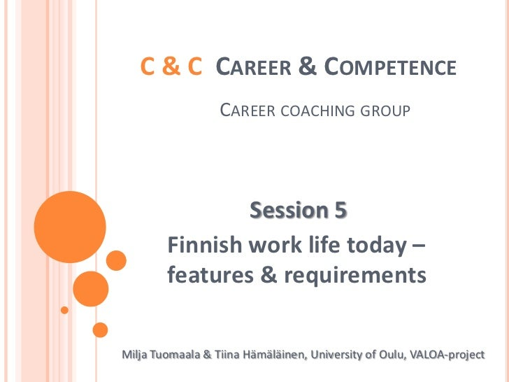 C & C  Career & CompetenceCareercoachinggroup<br />Session 5<br />Finnishwork life today – features & requirements<br />Mi...