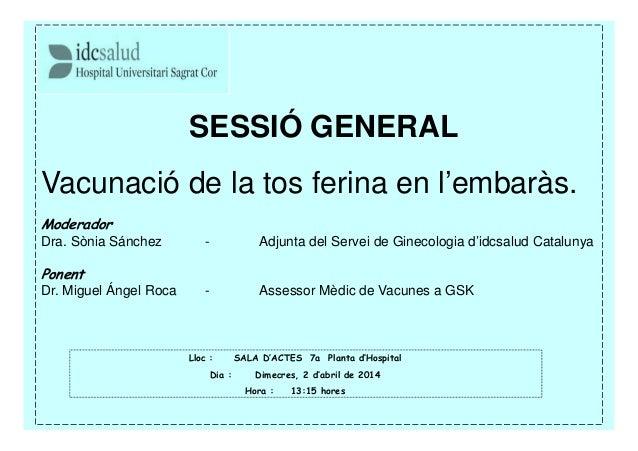 SESSIÓ GENERAL Vacunació de la tos ferina en l'embaràs. Moderador Dra. Sònia Sánchez - Adjunta del Servei de Ginecologia d...