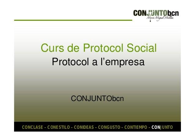 Curs de Protocol Social  Protocol a l'empresa  CONJUNTObcn  CONCLASE – CONESTILO – CONIDEAS – CONGUSTO – CONTIEMPO – CONJU...