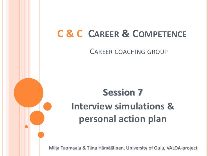 C & C  Career & CompetenceCareercoachinggroup<br />Session 7<br />Interviewsimulations & personal action plan<br />Milja T...