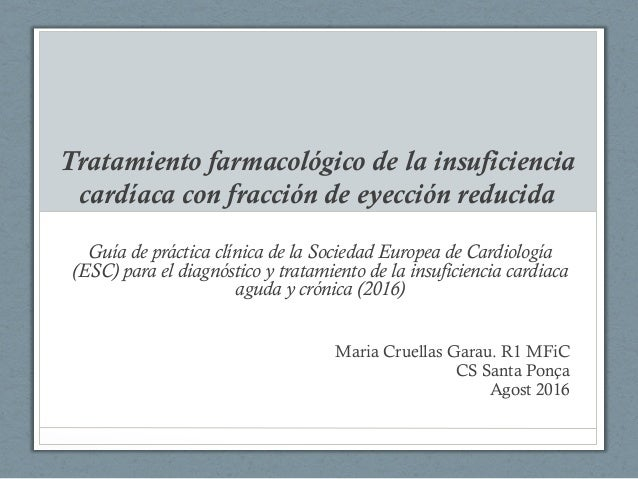 Tratamiento farmacológico de la insuficiencia cardíaca con fracción de eyección reducida Guía de práctica clínica de la So...
