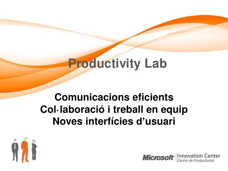 Productivity Lab    Comunicacions eficients Col·laboració i treball en equip   Noves interfícies d'usuari