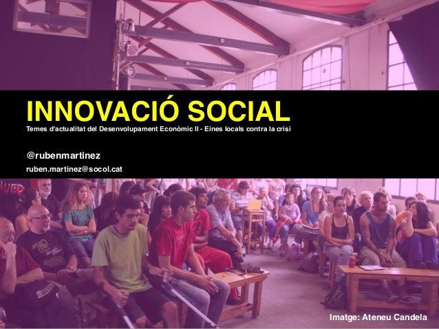 Imatge: Ateneu Candela INNOVACIÓ SOCIALTemes d'actualitat del Desenvolupament Econòmic II - Eines locals contra la crisi @...