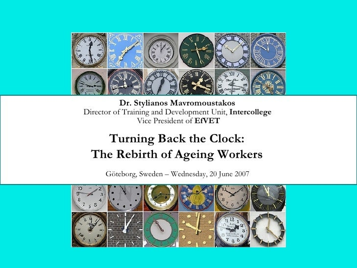 Turning Back the Clock:  The Rebirth of Ageing Workers   Dr. Stylianos Mavromoustakos   Director of Training and Developme...