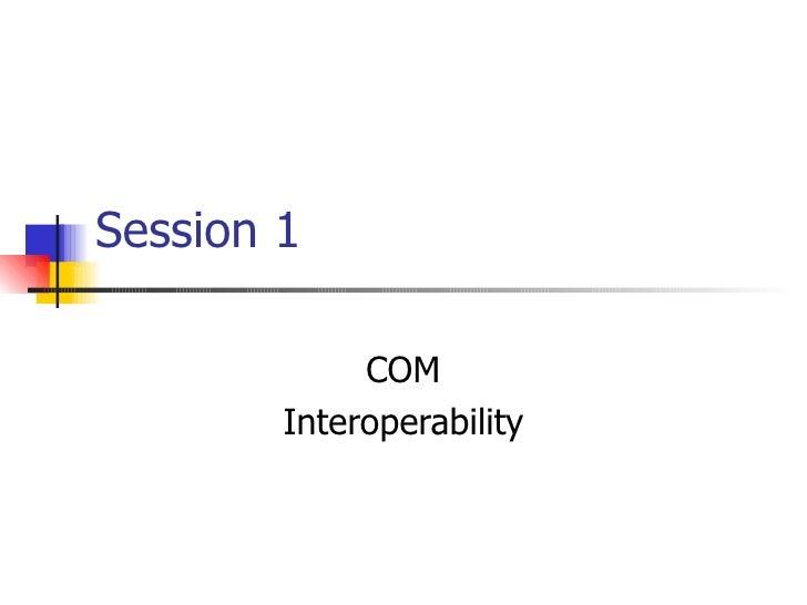 Session 1 COM Interoperability