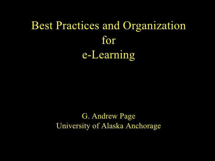 Best Practices and Organization for e-Learning G. Andrew Page University of Alaska Anchorage
