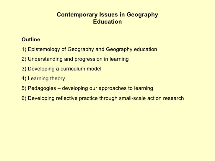 Contemporary Issues in Geography Education Outline 1) Epistemology of Geography and Geography education 2) Understanding a...