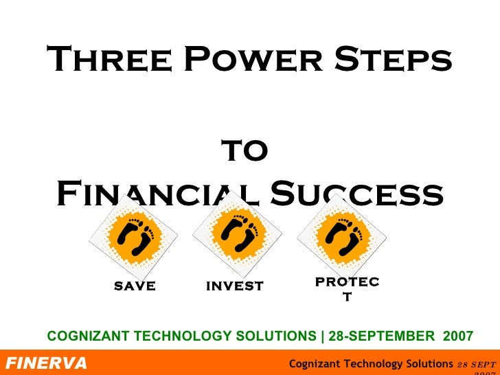 Three Power Steps  to  Financial Success COGNIZANT TECHNOLOGY SOLUTIONS   28-SEPTEMBER  2007 SAVE INVEST PROTECT