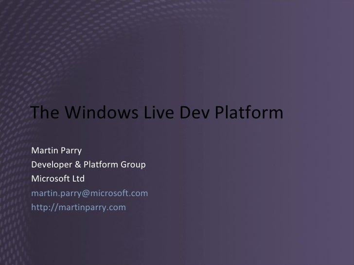 The Windows Live Dev Platform Martin Parry Developer & Platform Group Microsoft Ltd [email_address] http://martinparry.com