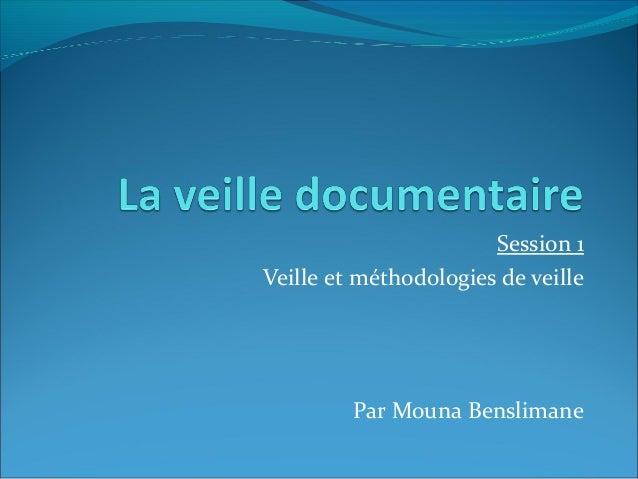Session 1Veille et méthodologies de veille         Par Mouna Benslimane