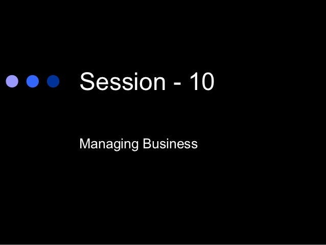 Session - 10Managing Business