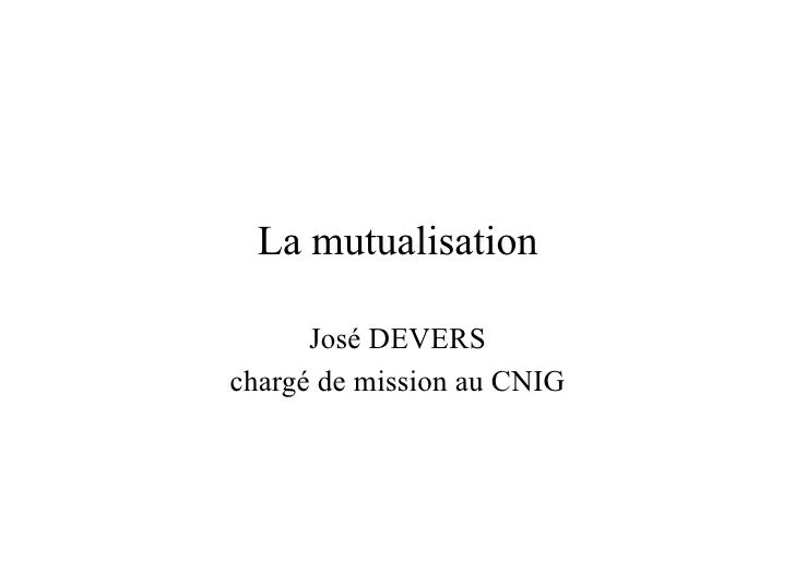 La mutualisation        José DEVERS chargé de mission au CNIG