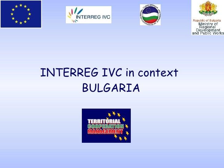 INTERREG IVC in context  BULGARIA