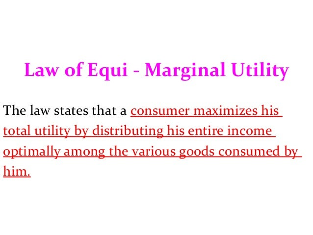 law of equi marginal utility This article discusses about the equimarginal principle in economics gossen's corresponding law of utility equi-marginal principle assumptions utility.