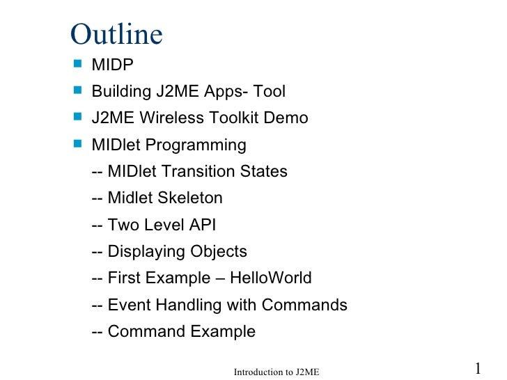 Outline <ul><li>MIDP </li></ul><ul><li>Building J2ME Apps- Tool </li></ul><ul><li>J2ME Wireless Toolkit  Demo </li></ul><u...