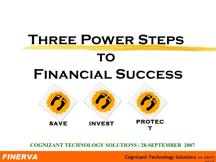 Three Power Steps  to  Financial Success COGNIZANT TECHNOLOGY SOLUTIONS | 28-SEPTEMBER  2007 SAVE INVEST PROTECT