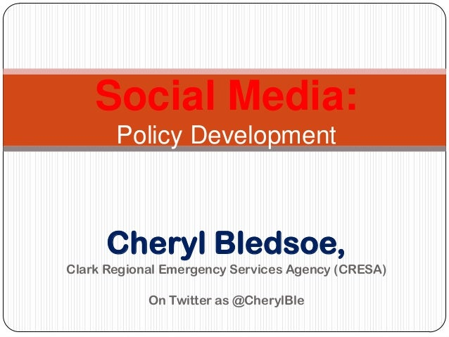 Cheryl Bledsoe, Clark Regional Emergency Services Agency (CRESA) On Twitter as @CherylBle Social Media: Policy Development