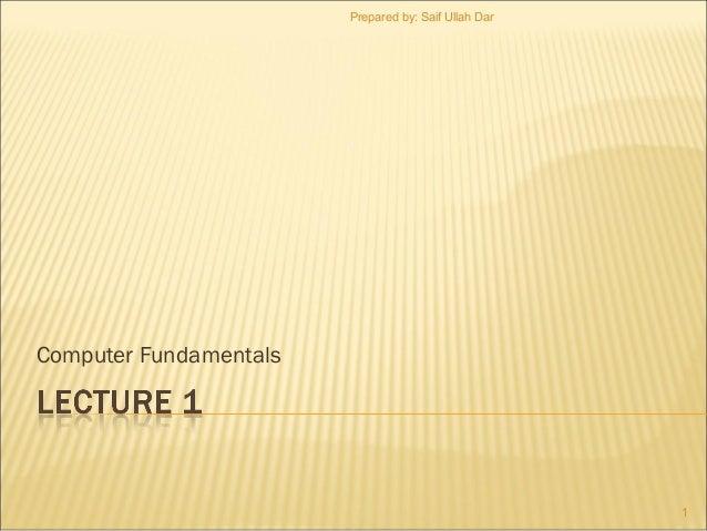 Prepared by: Saif Ullah Dar  Computer Fundamentals  1