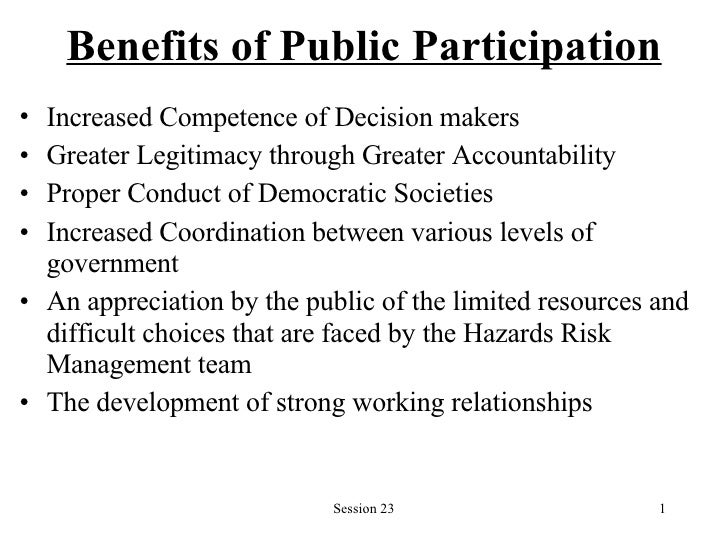 Benefits of Public Participation <ul><li>Increased Competence of Decision makers   </li></ul><ul><li>Greater Legitimacy th...