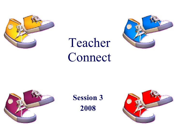 Teacher Connect Session 3 2008