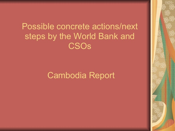Possible concrete actions/next steps by the World Bank and CSOs  Cambodia Report