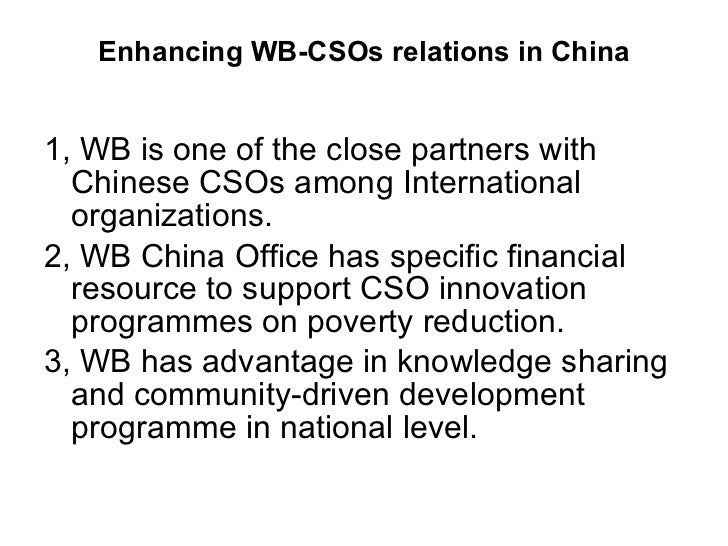 Enhancing WB-CSOs relations in China <ul><li>1, WB is one of the close partners with Chinese CSOs among International orga...